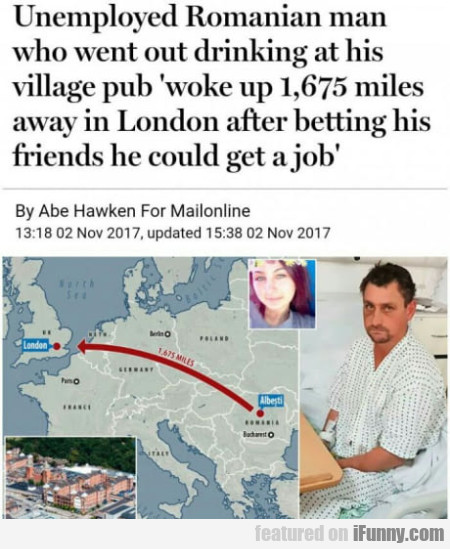 Unemployed Romanian Man Who Went Out Drinking...