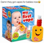 Damn They Got Vapes For Babies Now...