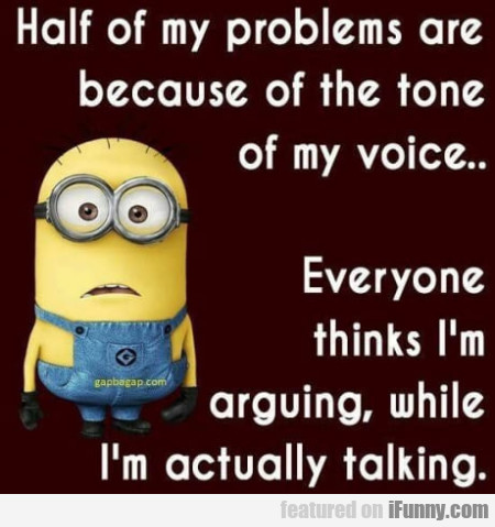 Half Of My Problems Are Because Of The Tone...