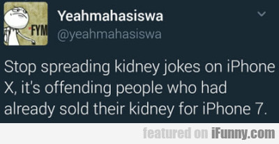 Stop Spreading Kidney Jokes On Iphone X...