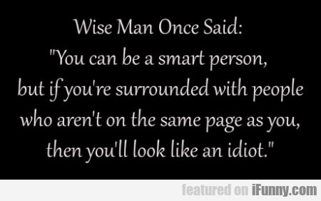 Wise Man Once Said - You Can Be A Smart Person...