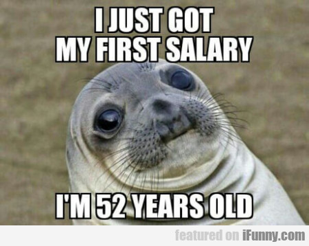I Just Got My First Salary - I'm 52 Years Old