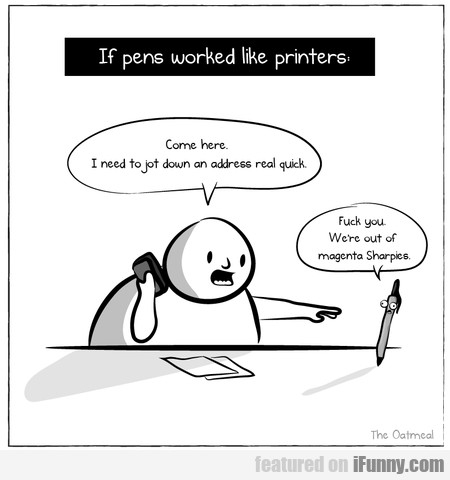 If Pens Worked Like Printers