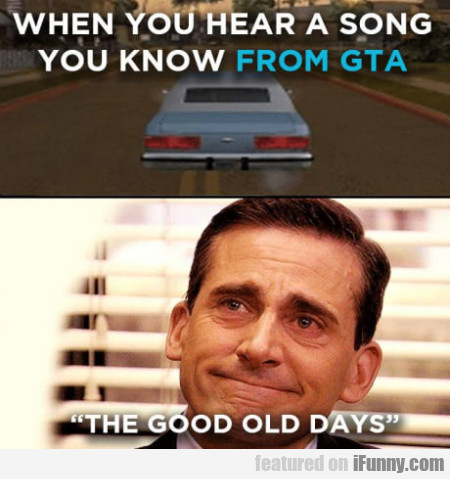 When You Hear A Song You Know From Gta...