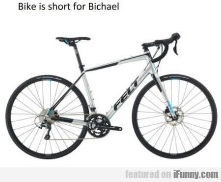 Bike Is Short For Bichael