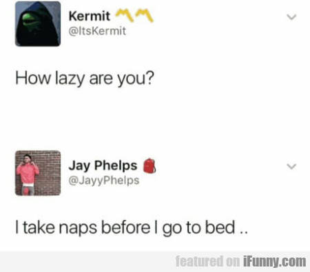 How Lazy Are You - I Take Naps Before...