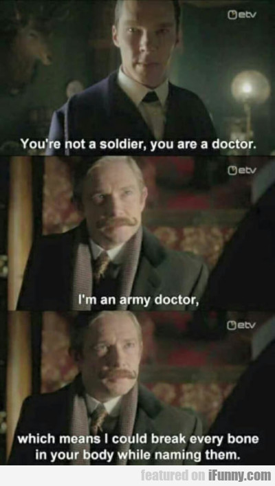 You're Not A Soldier, You're A Doctor...