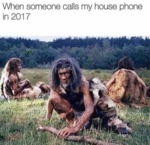 When Someone Calls My House Phone In 2017...