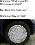 Grandma - What U Want For Christmas My Dear...