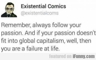 Remember, Always Follow Your Passion. And If...