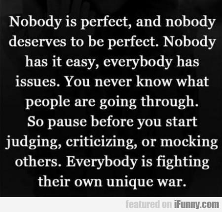 Nobody Is Perfect And Nobody Deserves To Be...