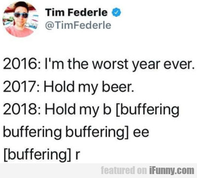 2016: I'm The Worst Year Ever - 2017: Hold My...