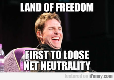 Land Of Freedom - First To Lose Net Neutrality