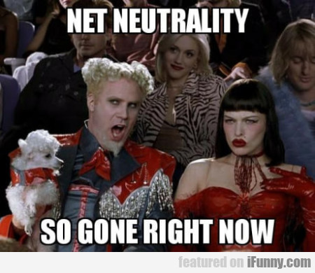 Net Neutrality So Gone Right Now