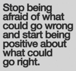 Stop Being Afraid Of What Could Go Wrong And...