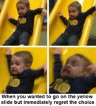 When You Wanted To Go On The Yellow Slide But...