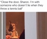 Close The Door Sharon. I'm With Someone...