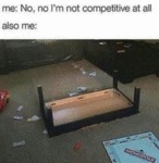 Me: No, No I'm Not Competitive At All...