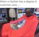 When Ur Barber Has A Degree In Customer Care...