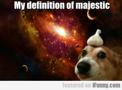 My Definition Of Majestic