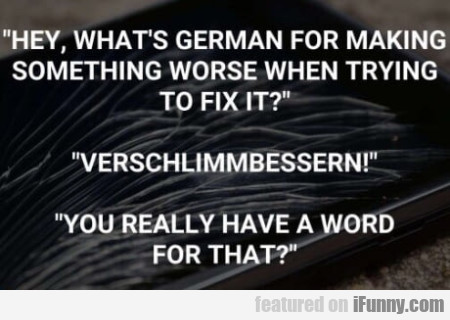 Hey, What's German For Making Something Worse...