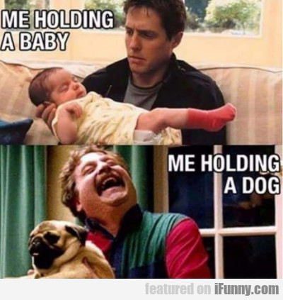 Me Holding A Baby - Me Holding A Dog