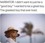 Narrator: I Didn't Want To Just Be A Good Boy...