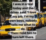 I Was In A Taxi Today And The Driver Said...