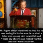 Mr. Rogers Always Mentioned Out Loud That He Was..