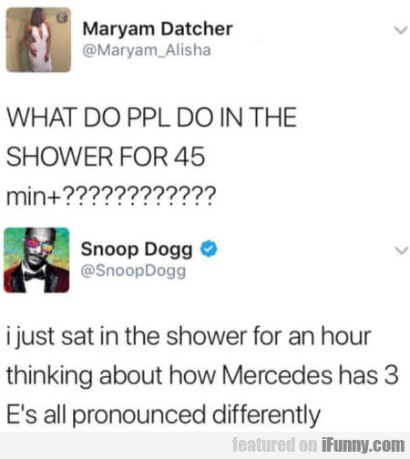 What Do Ppl Do In The Shower For 45 Min+???