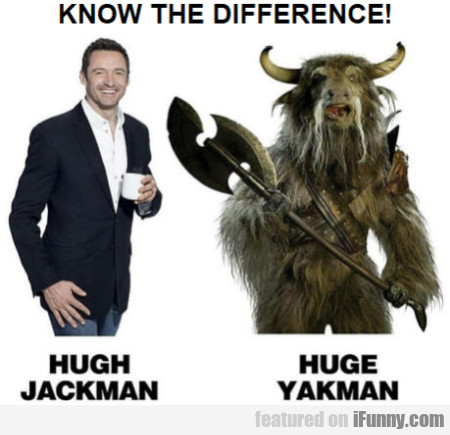 Know The Difference! Hugh Jackman...