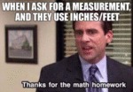 When I Ask For A Measurement And The Use Inches...