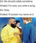 Ed: We Should Collab Sometime - Khaled; For Sure..