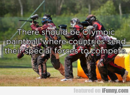 There Should Be Olympic Paintball Where...