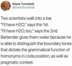 Two Scientists Walk Into A Bar. I'll Have H2o...
