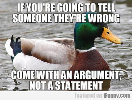 If You're Going To Tell Someone They're Wrong...