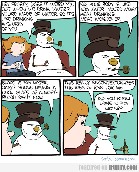 Hey Frosty, Does It Weird You Out When We Drink...