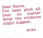 Dear Santa, I've Been Good All Year No Matter...