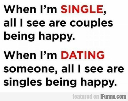 When I'm Single All I See Are Couples Being...