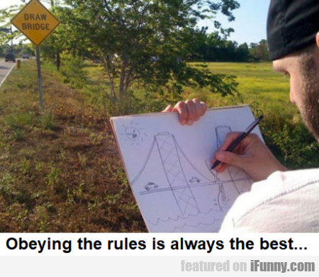 Obeying The Rules Is Always The Best