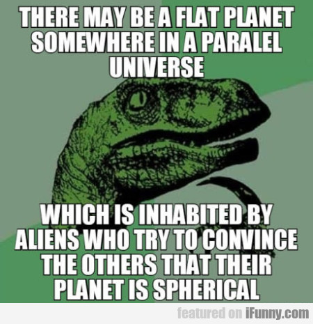 There may be a flat planet somewhere in a...