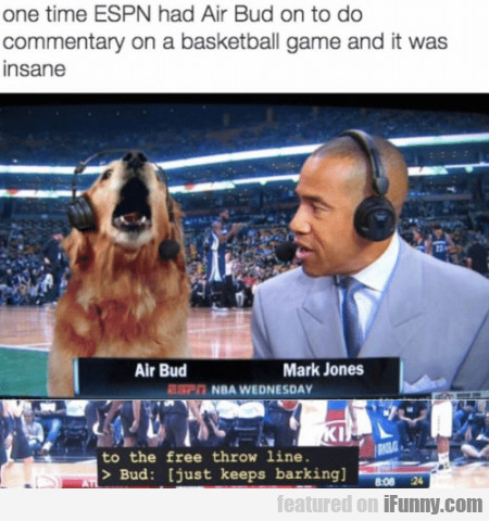 One Time Espn Had Air Bud On To Do Commentary...