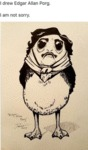 I Drew Edgar Allan Porg - I Am Not Sorry