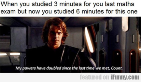 When You Studied 3 Minutes For You Last Maths...