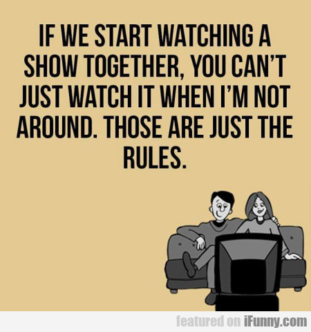 If We Start Watching A Show Together, You Can't...
