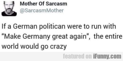 If a German politican were to run with Make...