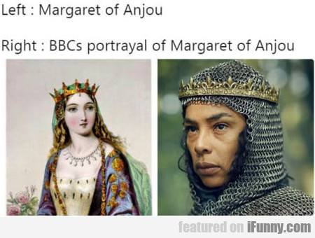 Left Margaret Of Anjou - Right Bbcs Portrayal Of
