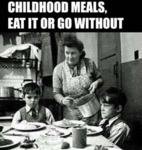 Childhood Meals - Eat It Or Go Without