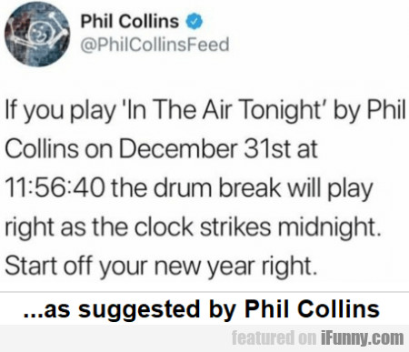 If you play 'In the air tonight' by Phil Collins..