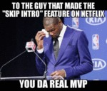 To The Guy That Made The Skip Intro Feature On...